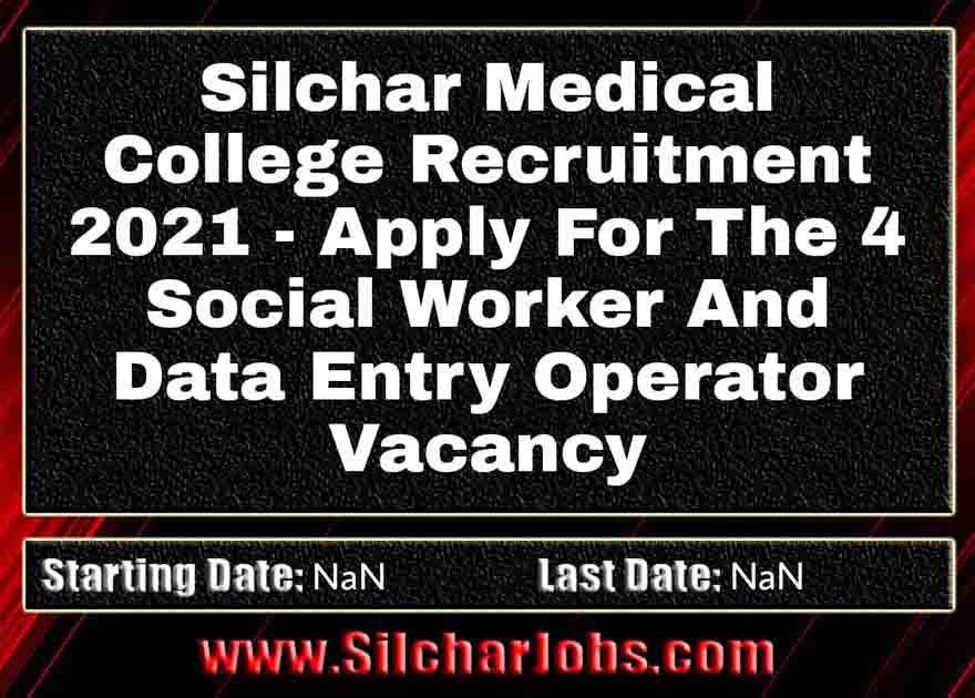 Silchar Medical College Recruitment 2021