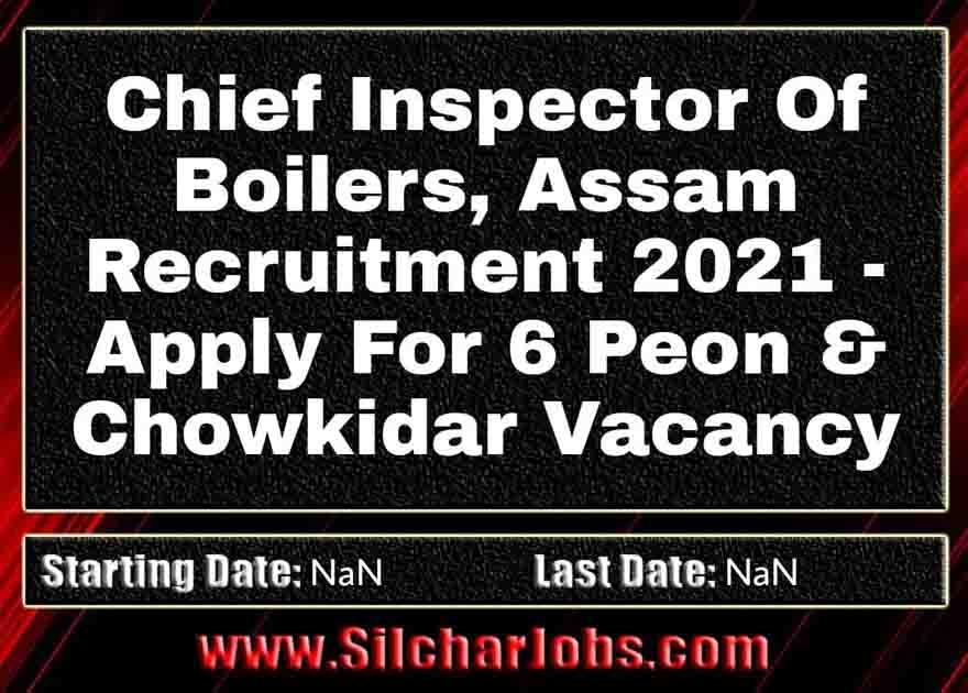 Chief Inspector Of Boilers Assam Recruitment 2021