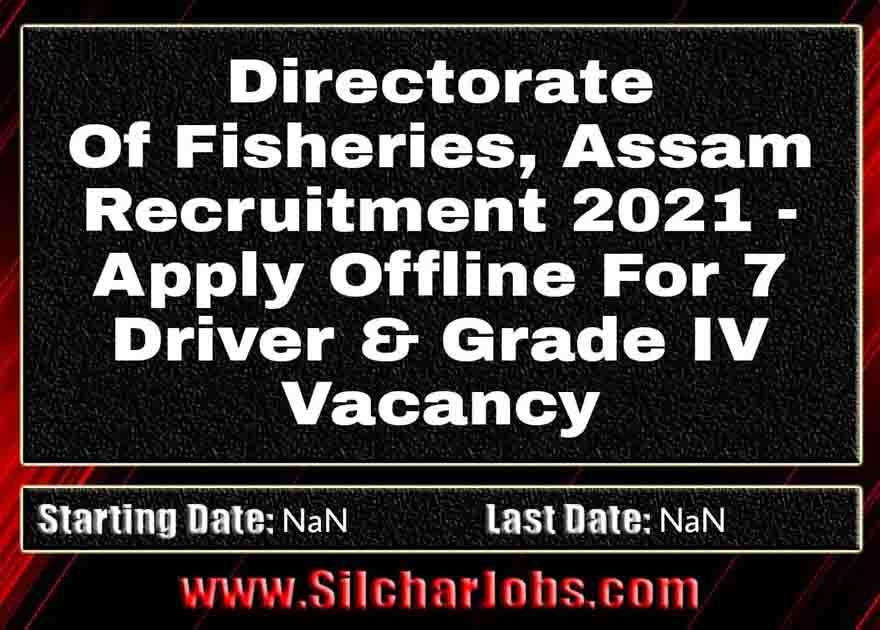 Directorate Of Fisheries Assam Recruitment 2021 7 Grade IV & Driver Vacancy