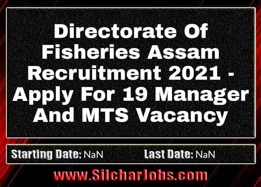 Directorate Of Fisheries Assam Recruitment 2021