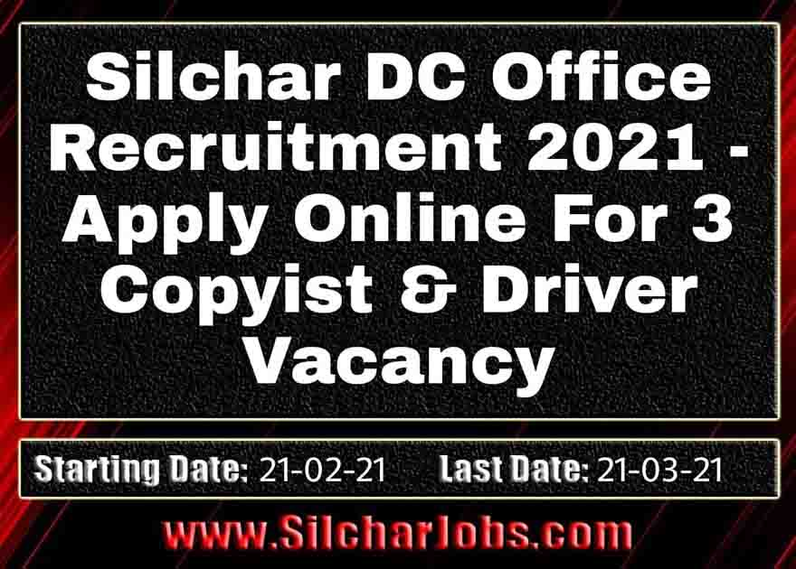 Silchar DC Office Recruitment 2021 3 Driver & Copyist Vacancy