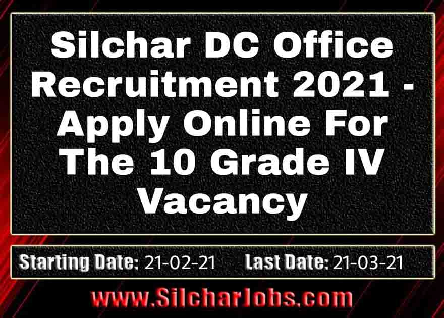 Silchar DC Office Recruitment 2021 Grade IV Vacancy