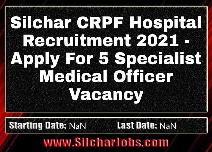 Silchar CRPF Hospital Recruitment 2021